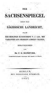 Der Sachsenspiegel, oder das Sächsische Landrecht, nach der Berliner Handschrift v. J. 1369, mit Varianten aus siebzehn andern Texten, herausgegeben von C. G. Homeyer