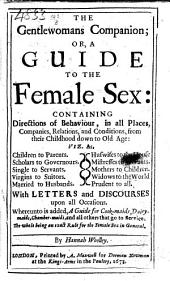 The Gentlewomans Companion; Or, A Guide to the Female Sex: Containing Directions of Behaviour ... with Letters and Discourses Upon All Occasions. Whereunto is Added, a Guide for Cook-maids, Dairy-maids, Etc