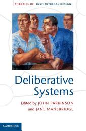 Deliberative Systems: Deliberative Democracy at the Large Scale