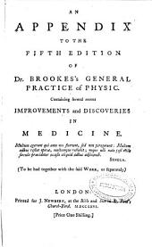 An Appendix to the Fifth Edition of Dr. Brookes's General Practice of Physic: Containing Several Recent Improvements and Discoveries in Medicine