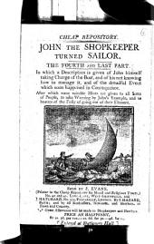 The shopkeeper turned sailor; or, The folly of going out of our element [by H. More. In verse. 4 pt. Pt.2-4 are entitled John the shopkeeper turned sailor].