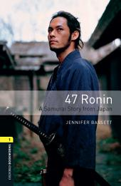 47 Ronin A Samurai Story from Japan Level 1 Oxford Bookworms Library: Edition 3