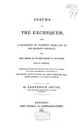 Issues of the Exchequer: Being a Collection of Payments Made Out of His Majesty's Revenue, from King Henry III to King Henry VI Inclusive