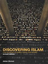 Discovering Islam: Making Sense of Muslim History and Society