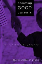 Becoming Good Parents: An Existential Journey