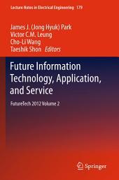 Future Information Technology, Application, and Service: FutureTech 2012, Volume 2