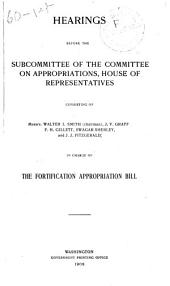 Fortification Appropriation Bill: Hearings [February 17-20, 1908] Before the Subcommittee in Charge of [H.R. 19355, 60th Congress, 1st Session] Fortification Appropriation Bill, [fiscal Year 1909].