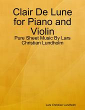 Clair De Lune for Piano and Violin - Pure Sheet Music By Lars Christian Lundholm