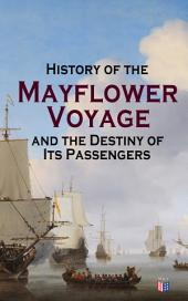 History of the Mayflower Voyage and the Destiny of Its Passengers: Including Mayflower Ship's Log, History of Plymouth Plantation, Mayflower Descendants and Their Marriages for Two Generations After the Landing