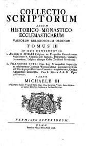 Collectio Scriptorum Rerum Historico-Monastico-Ecclesiasticarum Variorum Religiosorum Ordinum: 3