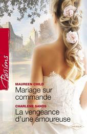 Mariage sur commande - La vengeance d'une amoureuse (Harlequin Passions)