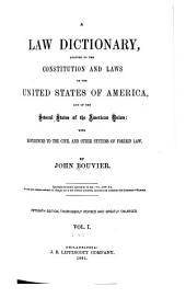 A Law Dictionary: Adapted to the Constitution and Laws of the United States of America, and of the Several States of the American Union : with References to the Civil and Other Systems of Foreign Law, Volume 1