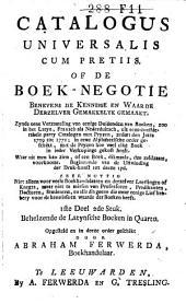 Catalogus universalis cum pretiis, of: De boek-negotie ...: zynde eene verzameling van ... boeken, zoo in het Latyn, Fransch als Nederduitsch, uit ... catalogen met pryzen, zedert ... 1709 tot 1771 ..., Volume 2