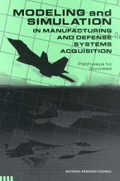 Modeling and Simulation in Manufacturing and Defense Acquisition:: Pathways to Success