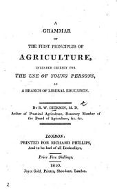 A Grammar of the First Principles of Agriculture, intended chiefly for the use of young persons, etc