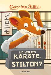 No volies karate, Stilton?: Geronimo Stilton 37