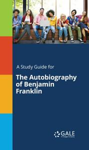 A Study Guide for The Autobiography of Benjamin Franklin Book