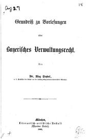 Grundriss zu vorlesungen über bayerisches verwaltungsrecht