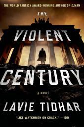 The Violent Century: A Novel