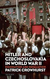 Hitler and Czechoslovakia in World War II: Domination and Retaliation