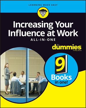 Increasing Your Influence at Work All In One For Dummies PDF