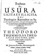 Tractatus de usura licita et illicita: ubi theologicis rationibus ex Sacra Scriptura petites, illa pie usurpari posse ...