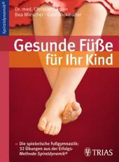 Gesunde Füße für Ihr Kind: Die spielerische Fußgymnastik: 32 Übungen aus der Erfolgsmethode Spiraldynamik, Ausgabe 4