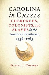 Carolina in Crisis: Cherokees, Colonists, and Slaves in the American Southeast, 1756-1763