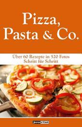 Pizza, Pasta & Co.: Über 60 Rezepte in 520 Fotos Schritt für Schritt