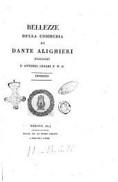 Bellezze della Commedia di Dante Alighieri. Dialoghi d'Antonio Cesari P. D. O: Inferno, Volume 1