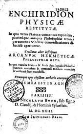 Enchiridion physicae restitutae etc. Tractatus alter inscriptus... Arcanum Hermeticae philosophiae opus
