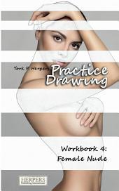 Practice Drawing - Workbook 4: Female Nude