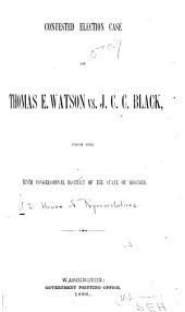 Contested Election Case of Thomas E. Watson Vs. J.C.C. Black: From the Tenth Congressional District of the State of Georgia