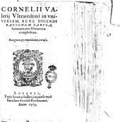 Cornelii Valerii Vltraiectini In vniuersam bene dicendi rationem tabula, summam artis rhetoricae complectens