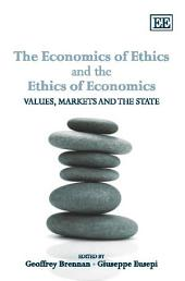 The Economics of Ethics and the Ethics of Economics: Values, Markets and the State