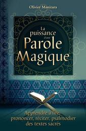 La puissance d'une parole magique: Apprendre à lire, prononcer, réciter, psalmodier des textes sacrés
