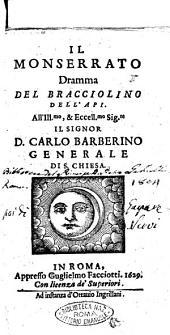 Il Monserrato dramma del Bracciolini dell'Api. All'ill.mo ... Carlo Barberino generale di S. Chiesa