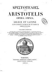 Aristotelis Opera omnia: Graece et latine cum indice nominum et rorum absolutissimo. ...