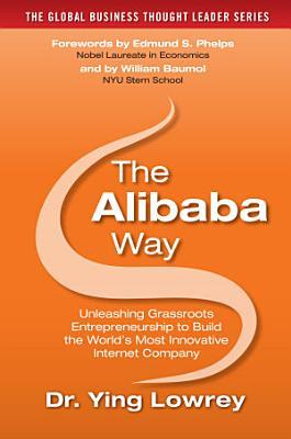The Alibaba Way  Unleashing Grass Roots Entrepreneurship to Build the World s Most Innovative Internet Company