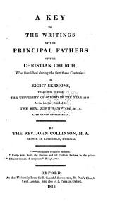 A Key to the Writings of the Principal Fathers of the Christian Church, who Flourished During the First Three Centuries: In Eight Sermons, Preached Before the University of Oxford in the Year 1813; at the Lecture Founded by the Rev. John Bampton