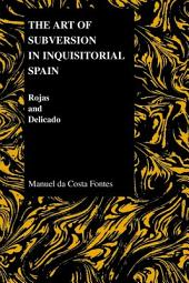 The Art of Subversion in Inquisitorial Spain: Rojas and Delicado