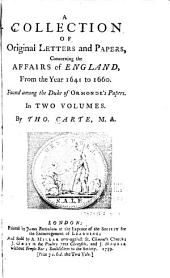 A Collection of Original Letters and Papers, Concerning the Affairs of England, from the Year 1641 to 1660: Found Among the Duke of Ormonde's Papers, Volume 1