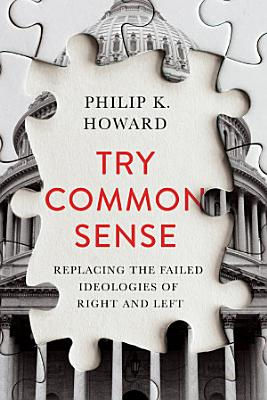 Try Common Sense  Replacing the Failed Ideologies of Right and Left