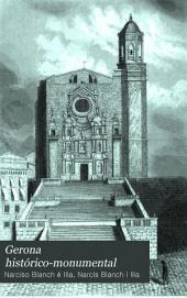 Gerona histórico-monumental: noticias históricas de esta ciudad y descripción artística de sus antiguos monumentos