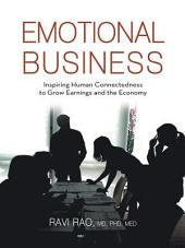 Emotional Business: Inspiring Human Connectedness to Grow Earnings and the Economy