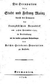 Die occupation der Stadt und Festung Mainz durch die Truppen der französischen Republick am 30. Dezember 1797