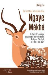 De l'antilope à la locomotive: Ngaye Mékhé - Histoire économique et sociale d'une ville escale du Kajoor (Sénégal) de 1900 à nos jours