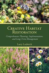 Creative Habitat Restoration: Comprehensive Planning, Implementation, and Long-Term Management