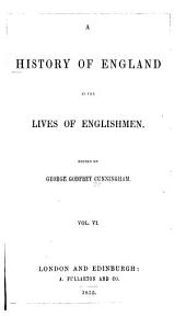 A History of England in the Lives of Englishmen: Volume 6