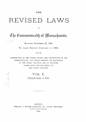 The Revised Laws of the Commonwealth of Massachusetts: Enacted November 21, 1901, to Take Effect January 1, 1902 : With the Constitution of the United States, the Constitution of the Commonwealth, and Tables Showing the Disposition of the Public Statutes and of Statutes Passed Since the Enactment of the Public Statutes, Volume 1